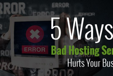 5 Ways a Bad Hosting Service Hurts Your Business